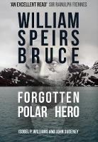 William Speirs Bruce: Forgotten Polar...