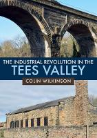 The Industrial Revolution in the Tees...