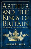 Arthur and the Kings of Britain: The...