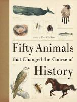 Fifty Animals That Changed the Course...