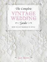 The Complete Vintage Wedding Guide:...