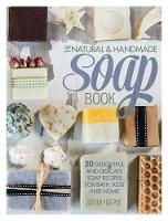 The Natural and Handmade Soap Book: ...