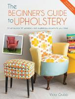 The Beginner's Guide to Upholstery: ...