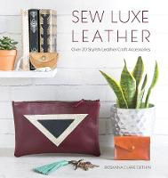 Sew Luxe Leather: Over 20 stylish...