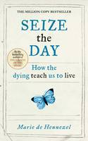 Seize the Day: How the Dying Teach Us...