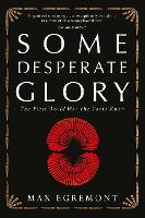 Some Desperate Glory: The First World...