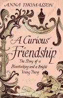 A Curious Friendship: The Story of a...