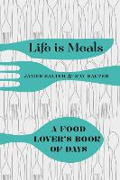 Life Is Meals: A Food Lover's Book of...