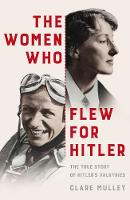 The Women Who Flew for Hitler: The...
