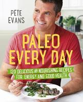 Paleo Every Day: 120 Delicious and...