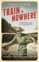 Train to Nowhere: One Woman's War,...