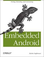 Embedded Android: Porting, Extending,...
