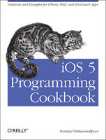 iOS 5 Programming Cookbook: Solutions...