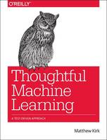 Thoughtful Machine Learning: A...