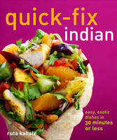 Quick-fix Indian: Easy, Exotic Dishes...