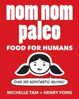 Nom Nom Paleo: Food for Humans: Over...
