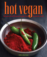 Hot Vegan: 200 Sultry & Full-flavored...