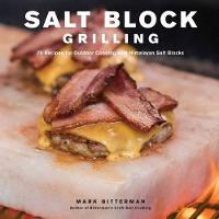 Salt Block Grilling: 70 Recipes for...