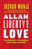 Allah, Liberty and Love: The Courage...