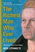 The Richest Man Who Ever Lived: The...