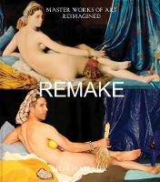 Remake: Master Works of Art Reimagined