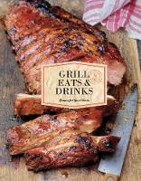 Grill Eats & Drinks: Recipes for Good...