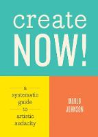 Create Now!: A Systematic Guide to...