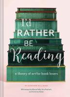 I'd Rather Be Reading: A Library of...