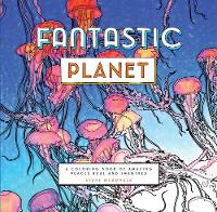 Fantastic Planet: A Coloring Book of...