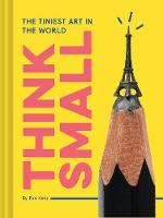 Think Small: The Tiniest Art in the...
