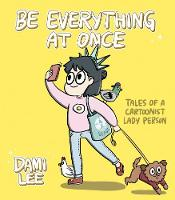 Be Everything at Once: Tales of a...