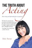 The Truth about Acting: How Acting ...