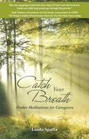 Catch Your Breath: Tender Meditations...
