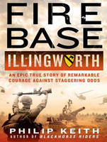 Fire Base Illingworth: An Epic True...