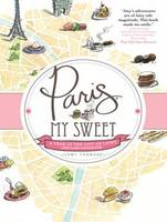 Paris, My Sweet: A Year in the City ...
