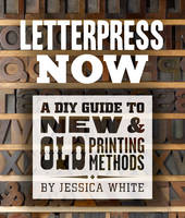 Letterpress Now: A DIY Guide to New &...