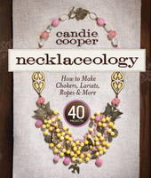 Necklaceology: How to Make Chokers,...