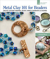 Metal Clay 101 for Beaders: Create...