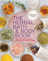 The Herbal Bath & Body Book: Create...