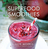 Superfood Smoothies: 100 Delicious,...