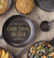 The New Cast Iron Skillet Cookbook:...