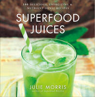 Superfood Juices: 100 Delicious,...