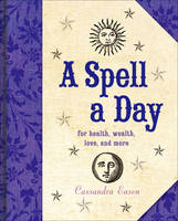 A Spell a Day: For Health, Wealth,...