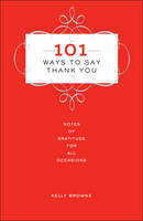 101 Ways to Say Thank You: Notes of...