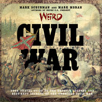 Weird Civil War: Your Travel Guide to...