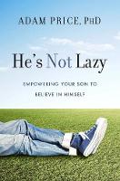 He's Not Lazy: Empowering Your Son to...