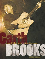 Garth Brooks: The Illustrated Story