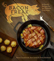Bacon Freak: 50 Savory Recipes for ...