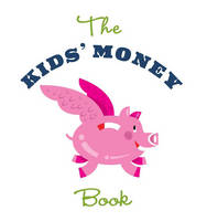 The Kids Money Book: Earning, Saving,...