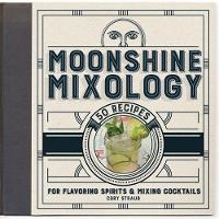 Moonshine Mixology: 60 Recipes for...